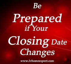 What to be Prepared for if Your Closing Date Changes #homebuyertips http://www.lvhomeexpert.com/what-to-be-prepared-for-if-your-closing-date-changes