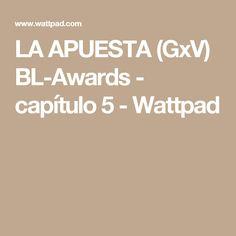 LA APUESTA (GxV) BL-Awards - capítulo 5 - Wattpad