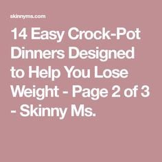 14 Easy Crock-Pot Dinners Designed to Help You Lose Weight - Page 2 of 3 - Skinny Ms.