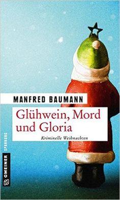 Buchvorstellung: Glühwein, Mord und Gloria: Kriminalgeschichten - Manfred Baumann https://www.mordsbuch.net/2016/12/22/buchvorstellung-gl%C3%BChwein-mord-und-gloria-kriminalgeschichten-manfred-baumann/