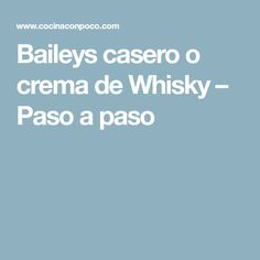 Baileys casero o crema de Whisky – Paso a paso Licor Baileys, Food And Drink, Tailgate Desserts, How To Make, Hipster Stuff, Step By Step, Diets, Thermomix