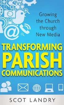 A review of Transforming Parish Communications by Scot Landry -- have your parish leaders read it?