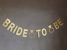 Bride To Be Glitter Banner - Gold Glitter Banner w/Diamond Ring - Bachelorette Party Decorations, Wedding Garland, Bridal Shower Decor