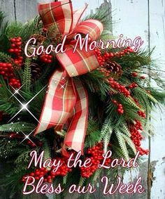 Good morning, may the Lord, Bless our Week! Good Morning Winter, Good Morning Christmas, Good Morning Wednesday, Good Morning Sunshine, Good Morning Everyone, Morning Wish, Good Morning Quotes, Christmas Time, Merry Christmas