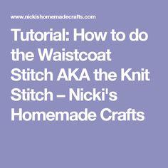 Tutorial: How to do the Waistcoat Stitch AKA the Knit Stitch – Nicki's Homemade Crafts