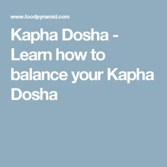 Kapha Dosha - Learn how to balance your Kapha Dosha