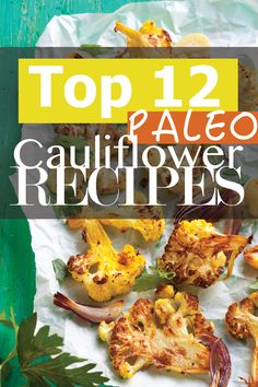 Top 12 #Paleo Cauliflower #Recipes. Click the image to get your recipes now!