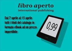 Speciale eBook! Tutti i titoli di Libro Aperto International Publishing in versione digitale in promozione a 0.99 centesimi in tutti gli store online fino al 15 aprile. Approfittatene!