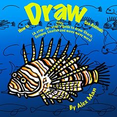 How to Draw Sea Animals. A Step By Step Guide to Draw Shark, Octopus, Lionfish and many more (How to Draw.A Step By Step Guide. Book 1) by Alex Man http://www.amazon.com/dp/B019VU5BP8/ref=cm_sw_r_pi_dp_38iJwb0K0CZ30