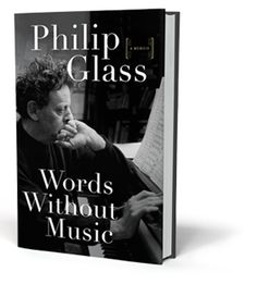 Philip Glass - Words Without Music, a memoir