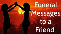 The funeral wishes for the friend are sent to comfort him on the loss of his family member or a loved one.