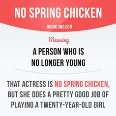 """""""No spring chicken"""" is a person who is no longer young. Example: That actress is no spring chicken, but she does a pretty good job of playing a twenty-year-old girl. English Idioms, English Phrases, Learn English Words, English Study, English Lessons, English Grammar, Teaching English, English Language, Grammar And Vocabulary"""