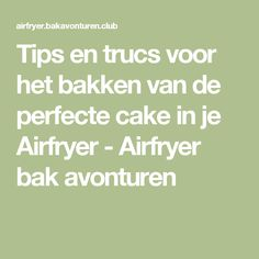 Tips en trucs voor het bakken van de perfecte cake in je Airfryer - Airfryer bak avonturen