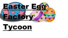 Easter Egg Factory Tycoon - ROBLOX