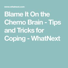 Blame It On the Chemo Brain - Tips and Tricks for Coping - WhatNext Chemo Brain, Radiation Therapy, Brain Fog, Cancer Treatment, Natural Treatments, Blame, Tips, Workouts, Natural Remedies