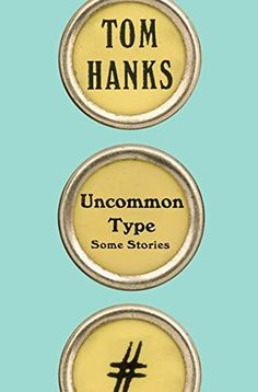 Suzanne's Pick - Uncommon Type: Some Stories by Tom Hanks