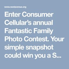 Enter Consumer Cellular's annual Fantastic Family Photo Contest. Your simple snapshot could win you a Samsung smartphone!