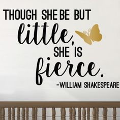 """""""Though she be but little, she is fierce."""" - William Shakespeare Never undermine the little ones! Get this Shakespeare's A Midsummer Night's Dream quote for the special girl in your life. Dimensions: 22.5 inches tall, 33 inches wide Please select Color 1 as the color of the text, and Color 2 as the color of the butterfly. For color chart, please see image 5."""