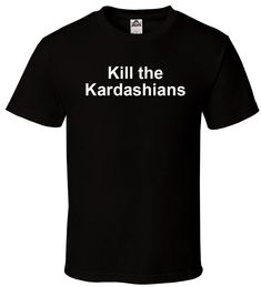 Kill The Kardashians - Black T-Shirt Slayer Kim Kylie Jenner All Sizes S-2XL Print Tee Shirt Men Short Sleeve T Shirt