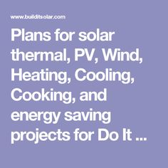 Plans for solar thermal, PV, Wind, Heating, Cooling, Cooking, and energy  saving projects for Do It Yourselfers