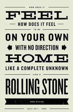 """Like a Rolling Stone"" ~ Bob Dylan"