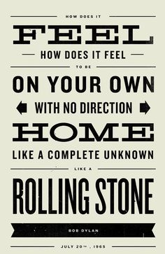 """Like a Rolling Stone"" ~ Bob Dylan Only a Minnesotan could could come up with this kind of lyrical genius."