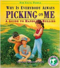 Why Is Everybody Picking On Me: Guide To Handling Bullies: Terrence Webster-Doyle:This is a workbook for bullies and victims ages eight to fourteen. With sample dialogue and exercises, it teaches children to respect themselves and introduces them to a variety of threatening situations and how to resolve them nonviolently. It also includes notes to teachers on how to combine various lessons for the most effective teachings.