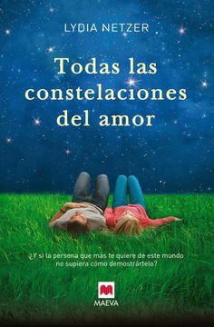 Todas las constelaciones del amor - Lydia Netzer (Maeva) Publicación: 31/01/2014