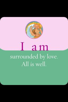 I am surrounded by and filled with light and love. All is well!!!