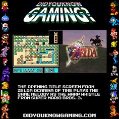 The opening title screen from Zelda Ocarina of Time plays the same melody as the warp whistle from Super Mario Bros. 3. didyouknowgaming.com factoid