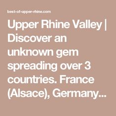 Upper Rhine Valley | Discover an unknown gem spreading over 3 countries. France (Alsace), Germany (Baden-Württemberg) and Switzerland (Basel)