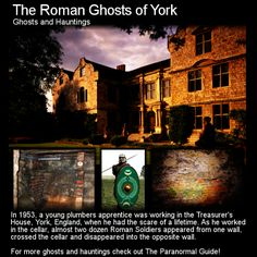 The Roman Ghosts of York. You will have probably heard about this one somewhere but possibly not the full story. Head to this link for the full article: http://www.theparanormalguide.com/1/post/2013/03/the-roman-ghosts-of-york.html