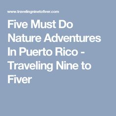 Five Must Do Nature Adventures In Puerto Rico - Traveling Nine to Fiver