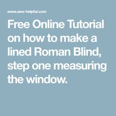 Free Online Tutorial on how to make a lined Roman Blind, step one measuring the window.