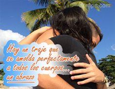 El amor es como un abrazo o un traje que se amolda perfectamente a todos los cuerpos...