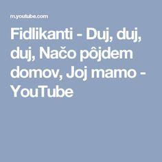 Fidlikanti - Duj, duj, duj, Načo pôjdem domov, Joj mamo - YouTube