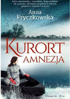 """Fryczkowska Anna, """"Kurort Amnezja"""",  Warszawa, Prószyński Media, 2014. 422 s."""