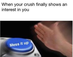 When Your Crush Finally Shows An Interest In You #funny #meme