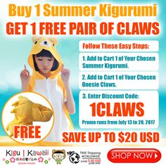 Buy 1 SUMMER KIGURUMI and get 1 FREE PAIR OF CLAWS!  Just follow these easy steps: 1. Add to cart your chosen 1 Piece Summer Kigurumi. 2. Add to cart your chosen 1 Piece Pair of Claws. 3. Enter Discount Code: 1CLAWS  SHOP NOW: www.KiguKawaii.com/collections/rawr-claws-onesies/products/claws-animal-kigurumi-onesie PROMO RUNS: July 13 - July 20, 2017 ONLY! NOTE: Applicable for Spring/Summer Collection Only.