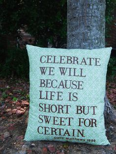 """""""Celebrate we will because like is short but sweet for certain."""" - Dave Matthews Band #quotes #lyrics"""
