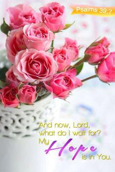 Psalms 39:7. ...my hope is in You.