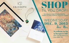 So Excited! December 9, 2015   Shop Til You Drop Night   5pm – 8pm  Wyndham Swim & Racquet Club 6401 Old Wyndham Dr. Glen Allen, VA http://kbjoseph.com/exhibits/ #gifts #xmasgifts #holidayshoping #unique #art