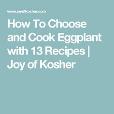 How To Choose and Cook Eggplant with 13 Recipes | Joy of Kosher