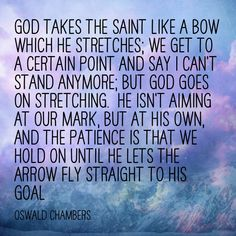 God takes the saint like a bow More at http://ibibleverses.com