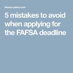 5 mistakes to avoid when applying for the FAFSA deadline