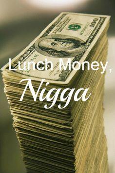 Lunch Money.....