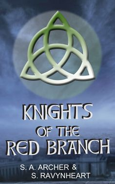 The rebranded cover for the Knights of the Red Branch series by myself(S. Ravynheart) and S. A. Archer.