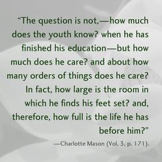 """""""The question is not,—how much does the youth know? when he has finished his education—but how much does he care?"""""""