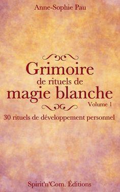 Grimoire de rituels de magie blanche Volume 1: 30 rituels de développement personnel eBook: Anne-Sophie Pau: Amazon.fr: Livres