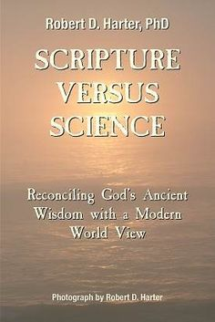 """Scripture Versus Science: Reconciling God's Ancient Wisdom with a Modern World View"" by Robert D. Harter"